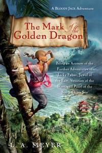 The Mark of the Golden Dragon: Being an Account of the Further Adventures of Jacky Faber, Jewel of the East, Vexation of the West, and Pearl of the S