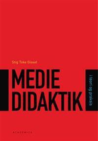Mediedidaktik - i teori og praksis