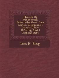 """Physisk Og Oekonomisk Beskrivelse Ower """"oen Les""""oe, Beliggende I Categat Under Hi""""oring Amt I Aalborg Stift"""