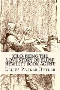 Kilo: Being the Love Story of Eliph' Hewlitt Book Agent