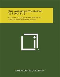 The American Co-Mason, V15, No. 1-12: Official Bulletin of the American Federation of Human Rights