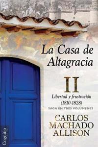 La Casa de Altagracia: Vol II. Libertad y Frustracion (1810-1828)
