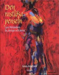 Den rastlösa penseln : Lars Melanders liv, design och konst
