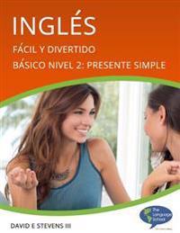 Inglés: Fácil Y Divertido Básico Nivel 2: Presente Simple: English: Easy and Fun Beginners Level 2: Simple Present
