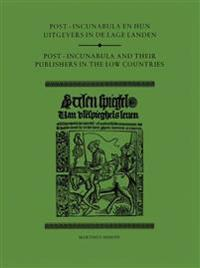 Post-incunabula En Hun Uitgevers in De Lage Landen/Post-incunabula and Their Publishers in the Low Countries