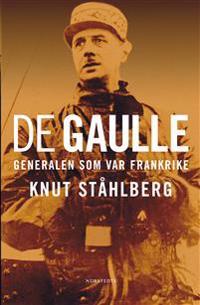 De Gaulle : generalen som var Frankrike