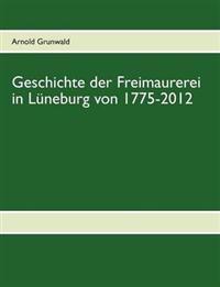 Geschichte Der Freimaurerei in L Neburg Von 1775-2012