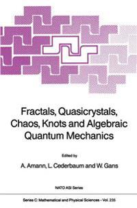 Fractals, Quasicrystals, Chaos, Knots and Algebraic Quantum Mechanics