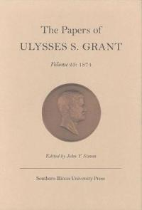 The Papers of Ulysses S.Grant v. 25; 1874