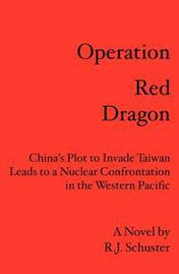 Operation Red Dragon: China's Plot to Invade Taiwan Leads to a Nuclear Confrontation in the Western Pacific