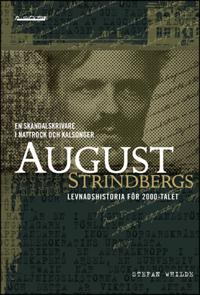 En skandalskrivare i nattrock och kalsonger : August Strindbergs levandshistoria för 2000-talet