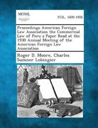 Proceedings American Foreign Law Association the Commercial Law of Peru a Paper Read at the 1930 Annual Meeting of the American Foreign Law Associatio