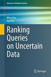 Ranking Queries on Uncertain Data