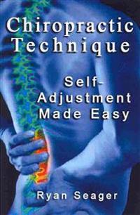 Chiropractic Technique: Self Adjustment Made Easy