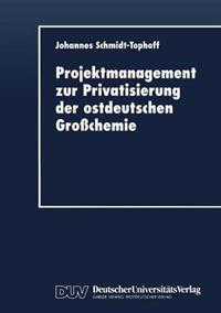 Projektmanagement Zur Privatisierung Der Ostdeutschen Grosschemie