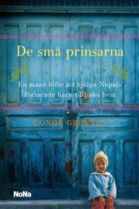 De små prinsarna : en mans kamp för att hjälpa Nepals förlorade barn tillbaka hem