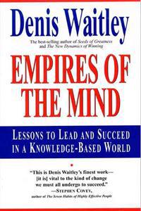 Empires of the Mind: Lessons to Lead and Succeed in a Knowledge-Based .
