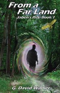 From a Far Land: Jaben's Rift, Book 1