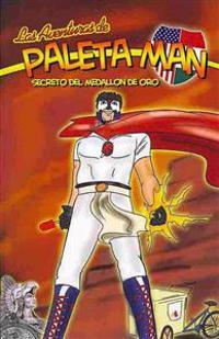Las Aventuras de Paleta Man: Secreto del Medallon de Oro (Spanish Edition)