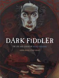 Dark Fiddler: The Life and Legend of Nicolo Paganini