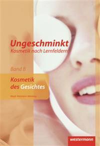Ungeschminkt - Kosmetik nach Lernfeldern. Band B. Schülerb uch