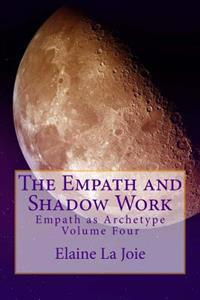 The Empath and Shadow Work: Empath as Archetype Volume Four