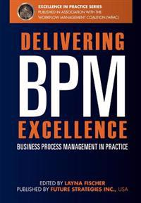 Delivering Bpm Excellence: Business Process Management in Practice