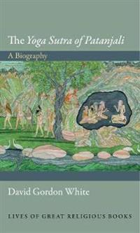 """The """"Yoga Sutra of Patanjali"""": A Biography"""