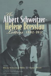 The Albert Schweitzer - Helene Bresslau Letters, 1902-1912