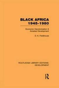Black Africa 1945-1980: Economic Decolonization and Arrested Development