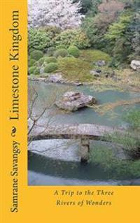 Limestone Kingdom: A Trip to the Three Rivers of Wonders