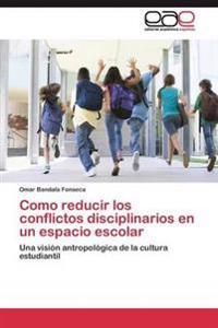 Como Reducir Los Conflictos Disciplinarios En Un Espacio Escolar
