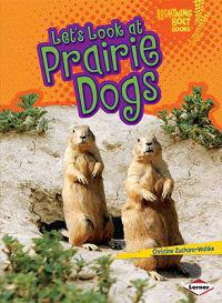 Let's Look at Prairie Dogs