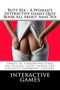 Butt Sex - A Woman's Interactive Games Quiz Book All about Anal Sex