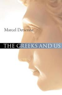 The Greeks and Us: A Comparative Anthropology of Ancient Greece