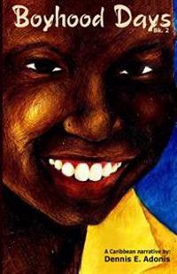 Boyhood Days - Book 2: A Caribbean Narrative by Dennis Adonis