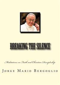 Breaking the Silence: Meditations on Faith and Christian Discipleship