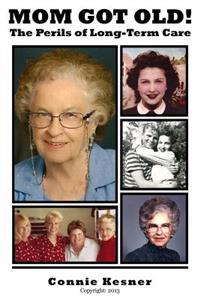 Mom Got Old!: The Perils of Long Term Care