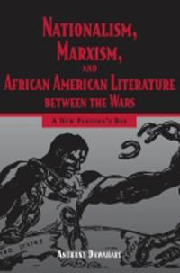 Nationalism, Marxism, and African American Literature Between the Wars