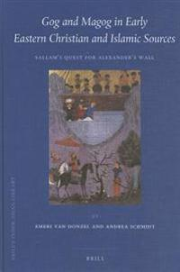 Gog and Magog in Early Eastern Christian and Islamic Sources: Sallam's Quest for Alexander's Wall
