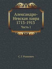 Aleksandro-Nevskaya Lavra 1713-1913 Chast' 1
