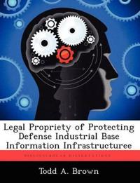 Legal Propriety of Protecting Defense Industrial Base Information Infrastructuree