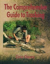 The Comprehensive Guide to Tracking Skills: How to Track Animals and Humans by Using All the Senses and Logical Reasoning