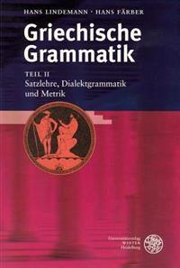 Griechische Grammatik, Teil II: Satzlehre, Dialektgrammatik Und Metrik