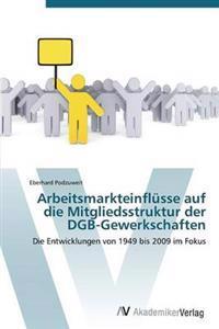 Arbeitsmarkteinflusse Auf Die Mitgliedsstruktur Der Dgb-Gewerkschaften
