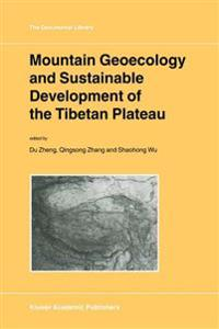 Mountain Geoecology and Sustainable Development of the Tibetan Plateau