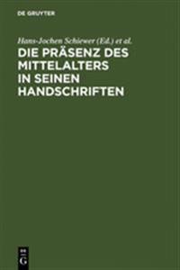 Die Präsenz Des Mittelalters in Seinen Handschriften