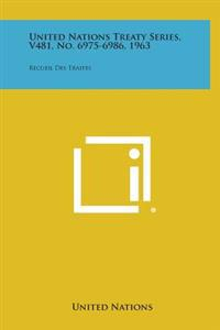 United Nations Treaty Series, V481, No. 6975-6986, 1963: Recueil Des Traites