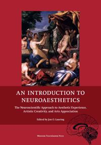 An Introduction to Neuroaesthetics: The Neuroscientific Approach to Aesthetic Experience, Artistic Creativity and Arts Appreciation