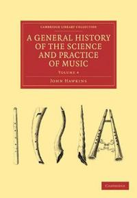 A A General History of the Science and Practice of Music 5 Volume Set A General History of the Science and Practice of Music